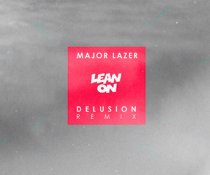 "Delusion Remix of Major Lazer's ""Lean On"" - Free"