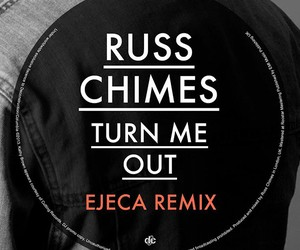 Russ Chimes - Turn Me Out (Ejeca Remix)