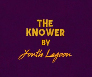 Watch: Youth Lagoon - The Knower