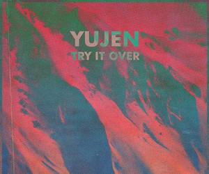 "Listen To ""Try It Over"" A Hypnotic Song By Yujen"