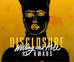 Listen: Disclosure - Willing & Able (Feat. Kwabs)