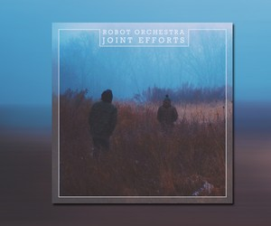 "Robot Orchestra – ""Joint Efforts"" (Free Mixtape)"